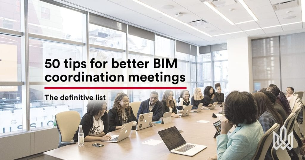 50 tips for better BIM coordination meetings: The definitive list